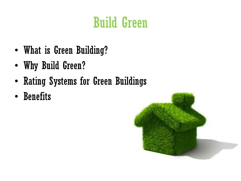 Build Green What is Green Building Why Build Green Rating Systems for Green Buildings Benefits