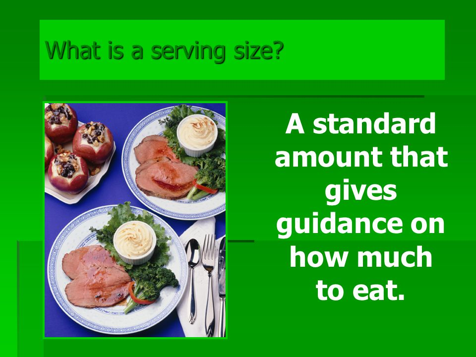 What is a portion size The amount of food one chooses to eat.