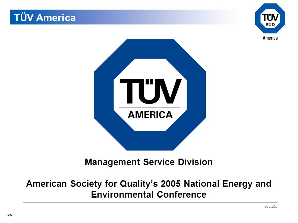 1Page TÜV SÜD Management Service Division American Society for Quality's 2005 National Energy and Environmental Conference TÜV America