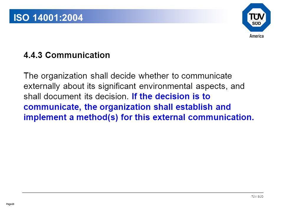 28Page TÜV SÜD ISO 14001: Communication The organization shall decide whether to communicate externally about its significant environmental aspects, and shall document its decision.
