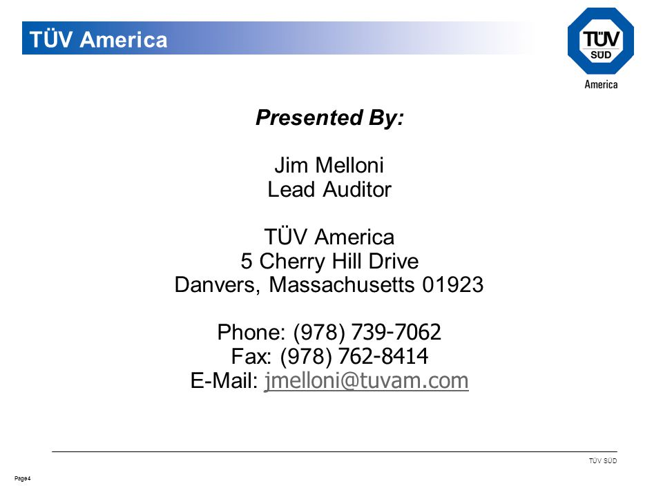 4Page TÜV SÜD TÜV America Presented By: Jim Melloni Lead Auditor TÜV America 5 Cherry Hill Drive Danvers, Massachusetts Phone: (978) Fax: (978)