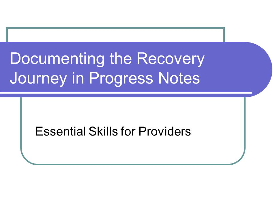 Documenting the Recovery Journey in Progress Notes Essential Skills for Providers