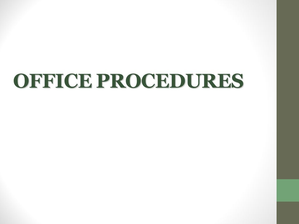 OFFICE PROCEDURES  The word OFFICE, from the Latin word