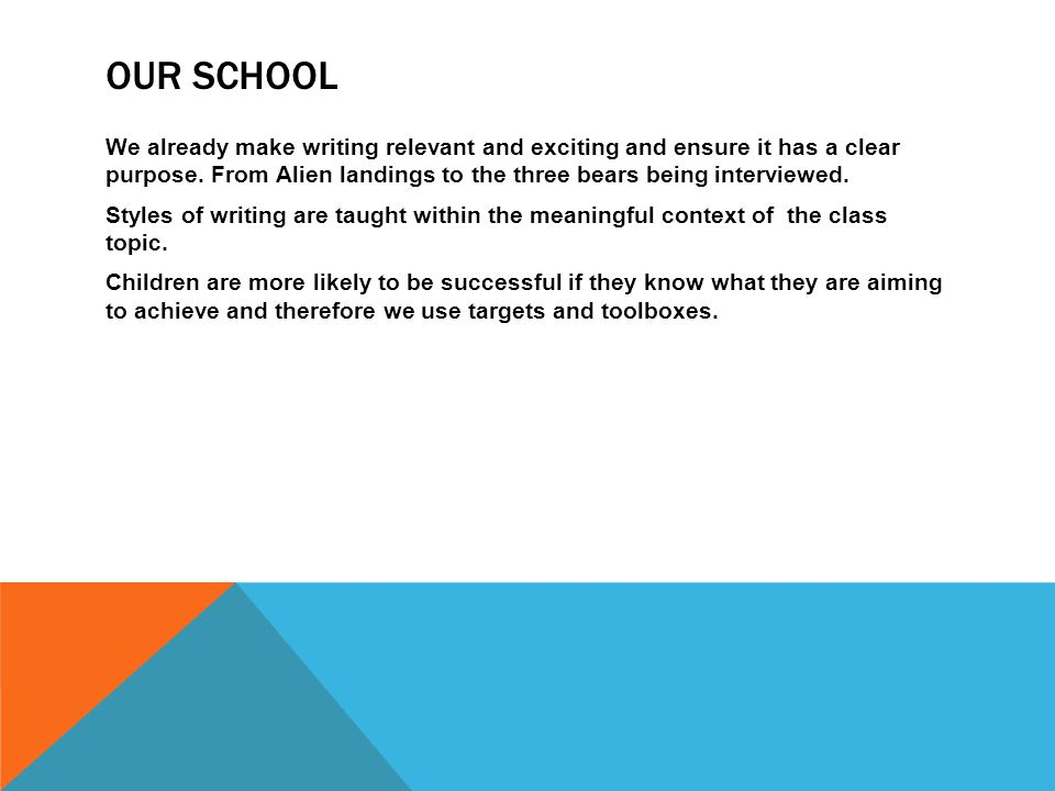 OUR SCHOOL We already make writing relevant and exciting and ensure it has a clear purpose.