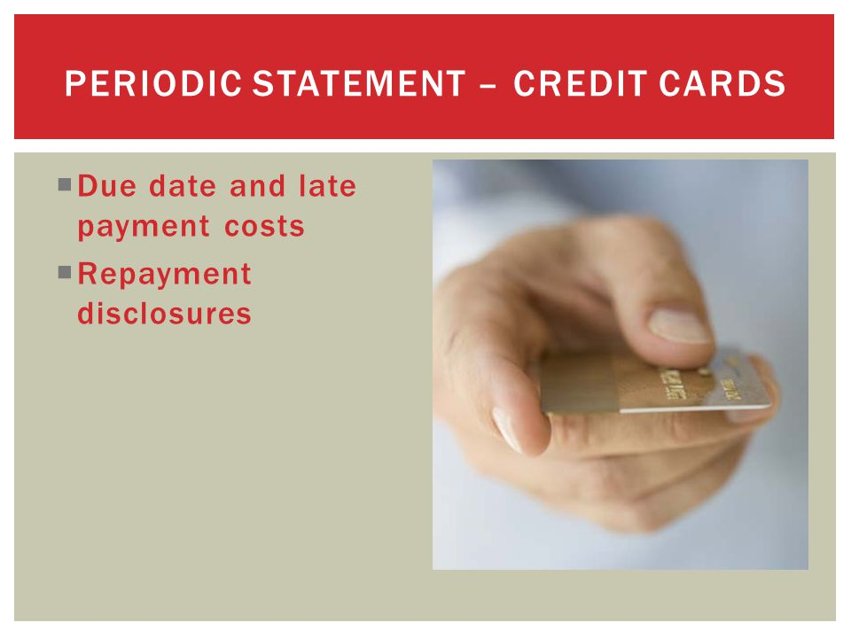  Due date and late payment costs  Repayment disclosures PERIODIC STATEMENT – CREDIT CARDS