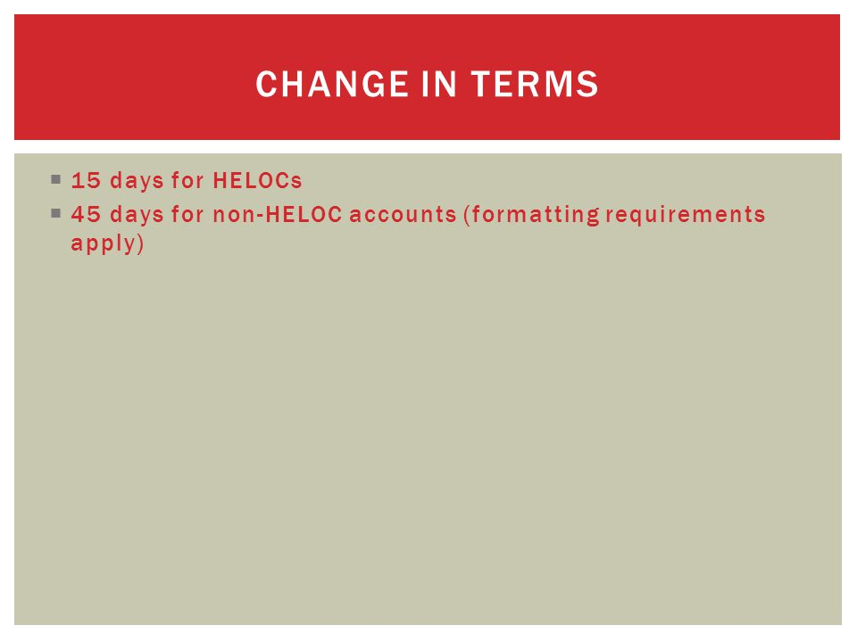  15 days for HELOCs  45 days for non-HELOC accounts (formatting requirements apply) CHANGE IN TERMS