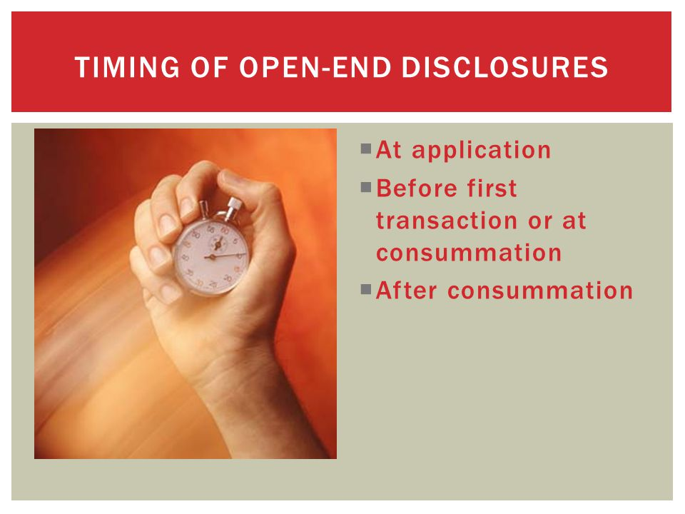  At application  Before first transaction or at consummation  After consummation TIMING OF OPEN-END DISCLOSURES