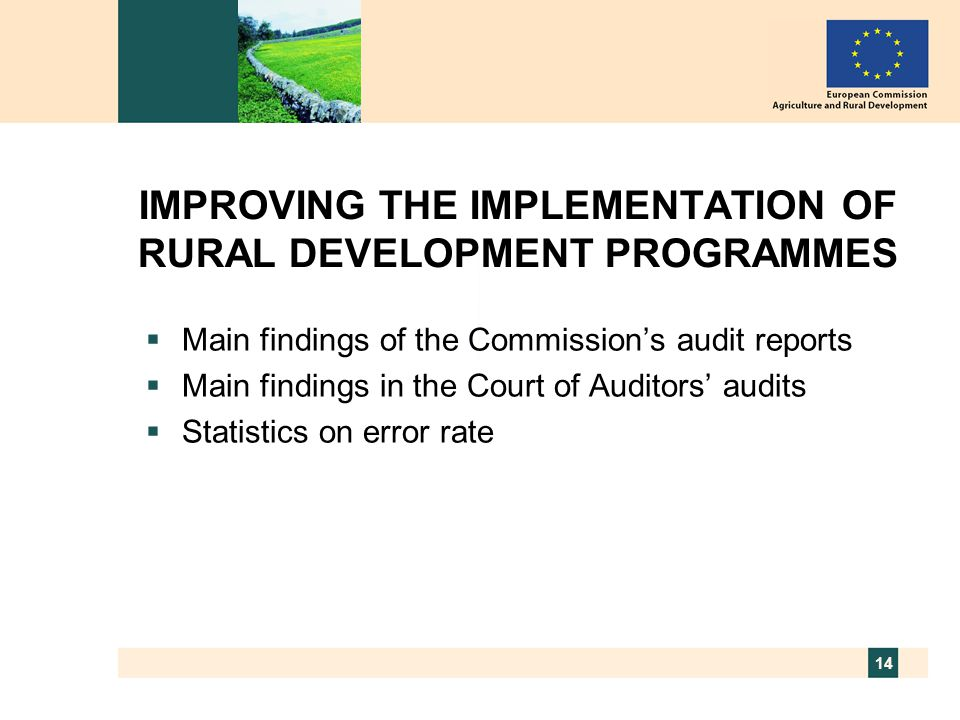 14 IMPROVING THE IMPLEMENTATION OF RURAL DEVELOPMENT PROGRAMMES  Main findings of the Commission's audit reports  Main findings in the Court of Auditors' audits  Statistics on error rate