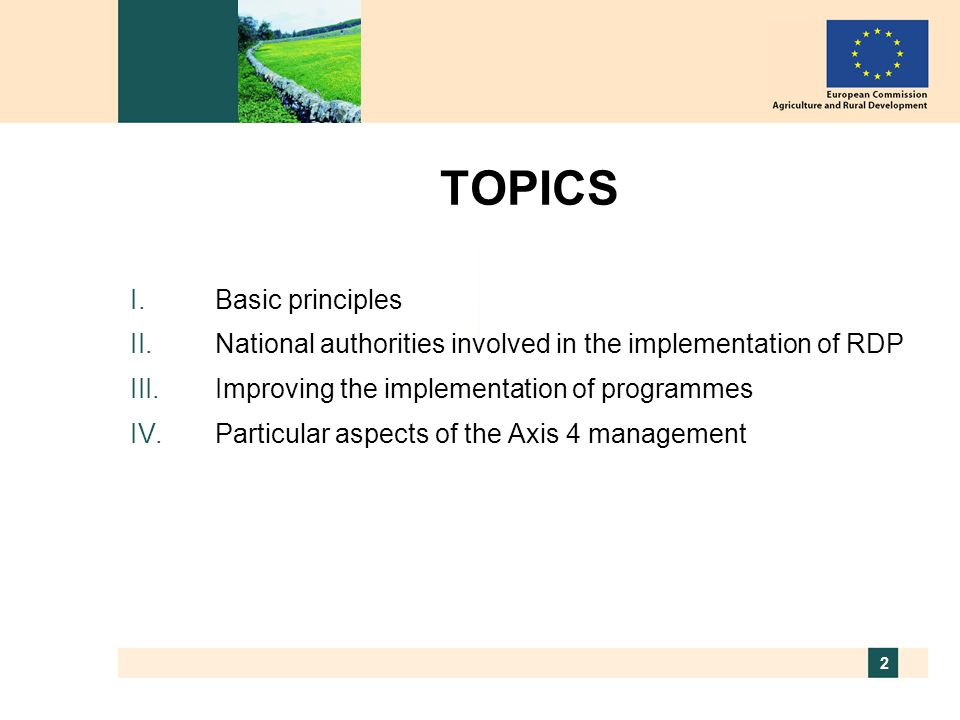 2 TOPICS  Basic principles  National authorities involved in the implementation of RDP  Improving the implementation of programmes  Particular aspects of the Axis 4 management
