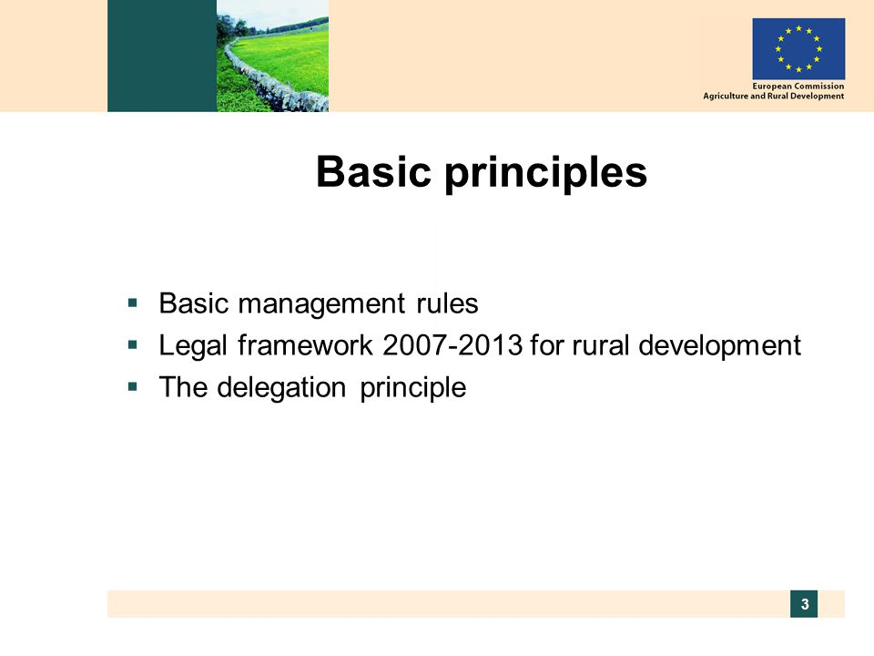 3 Basic principles  Basic management rules  Legal framework for rural development  The delegation principle