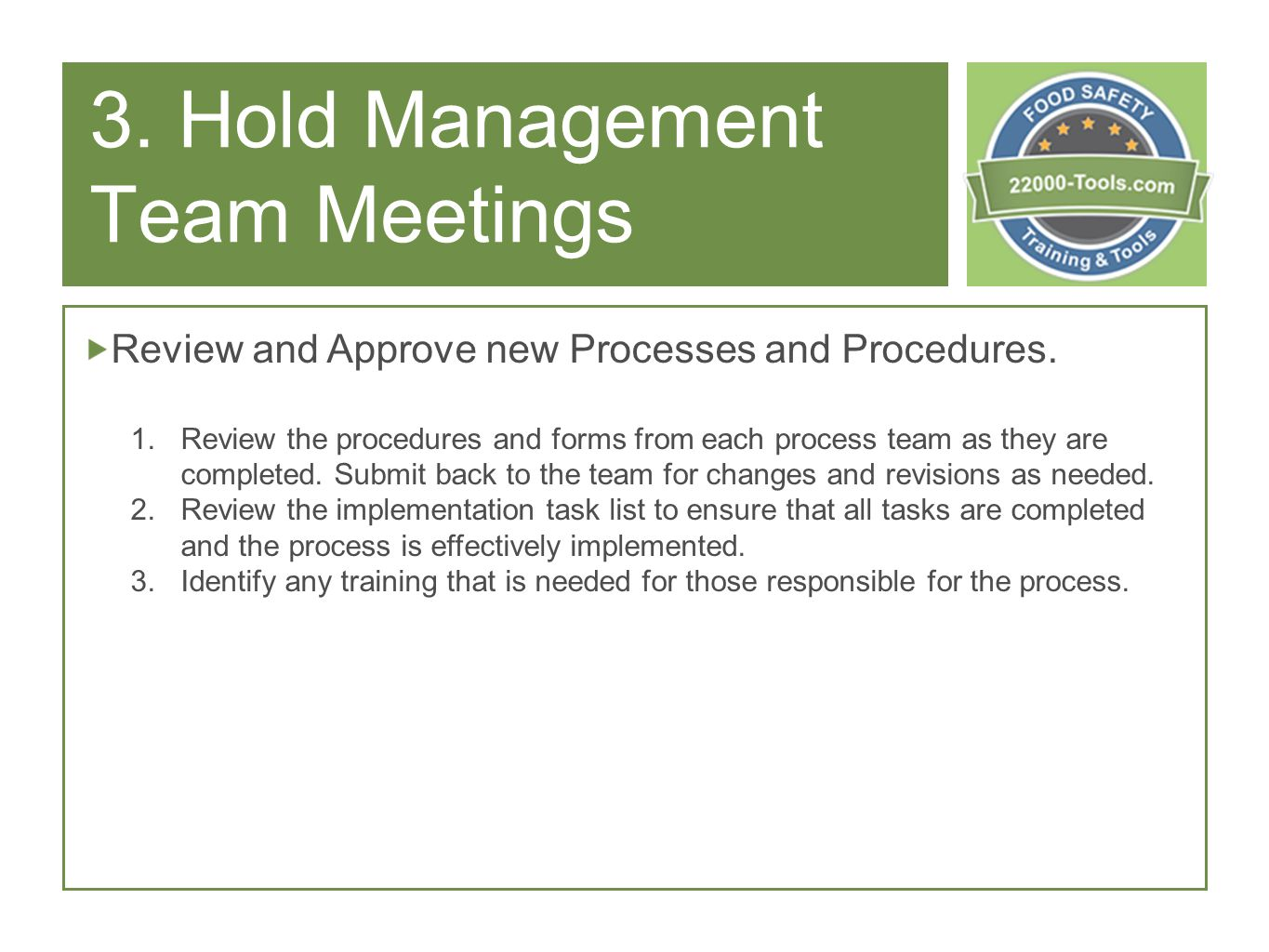 3. Hold Management Team Meetings Review and Approve new Processes and Procedures.