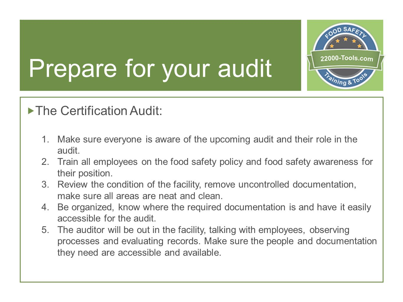 Prepare for your audit The Certification Audit: 1.Make sure everyone is aware of the upcoming audit and their role in the audit.