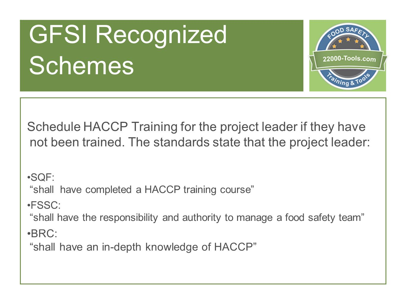 GFSI Recognized Schemes Schedule HACCP Training for the project leader if they have not been trained.