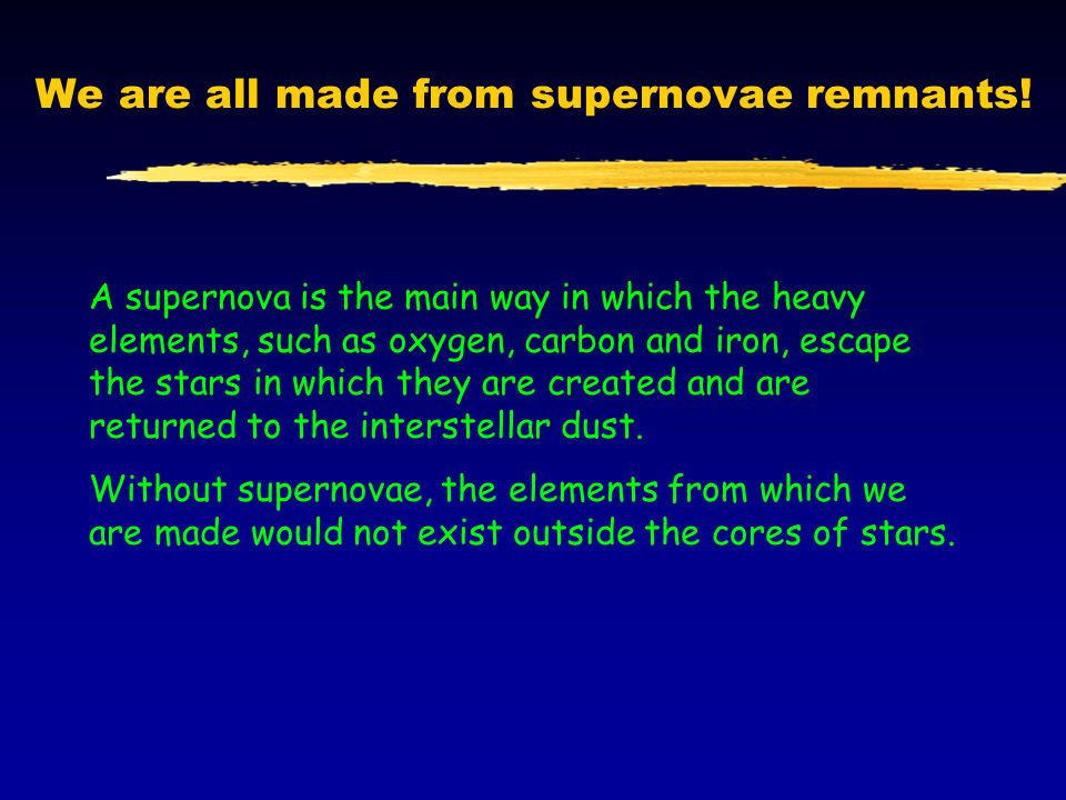 We are all made from supernovae remnants.