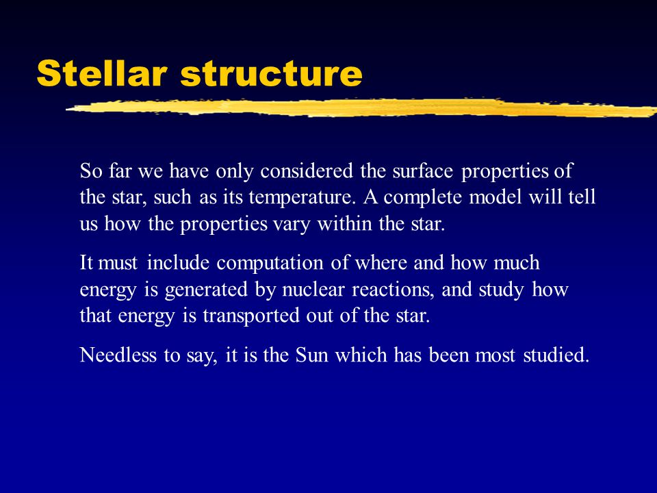 Stellar structure So far we have only considered the surface properties of the star, such as its temperature.