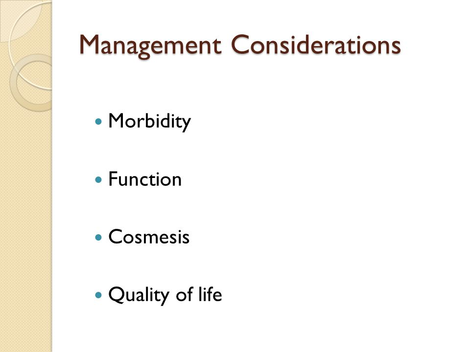 Management Considerations Morbidity Function Cosmesis Quality of life