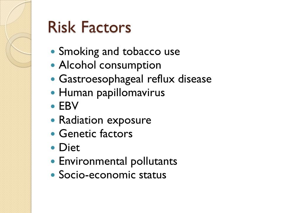 Risk Factors Smoking and tobacco use Alcohol consumption Gastroesophageal reflux disease Human papillomavirus EBV Radiation exposure Genetic factors Diet Environmental pollutants Socio-economic status