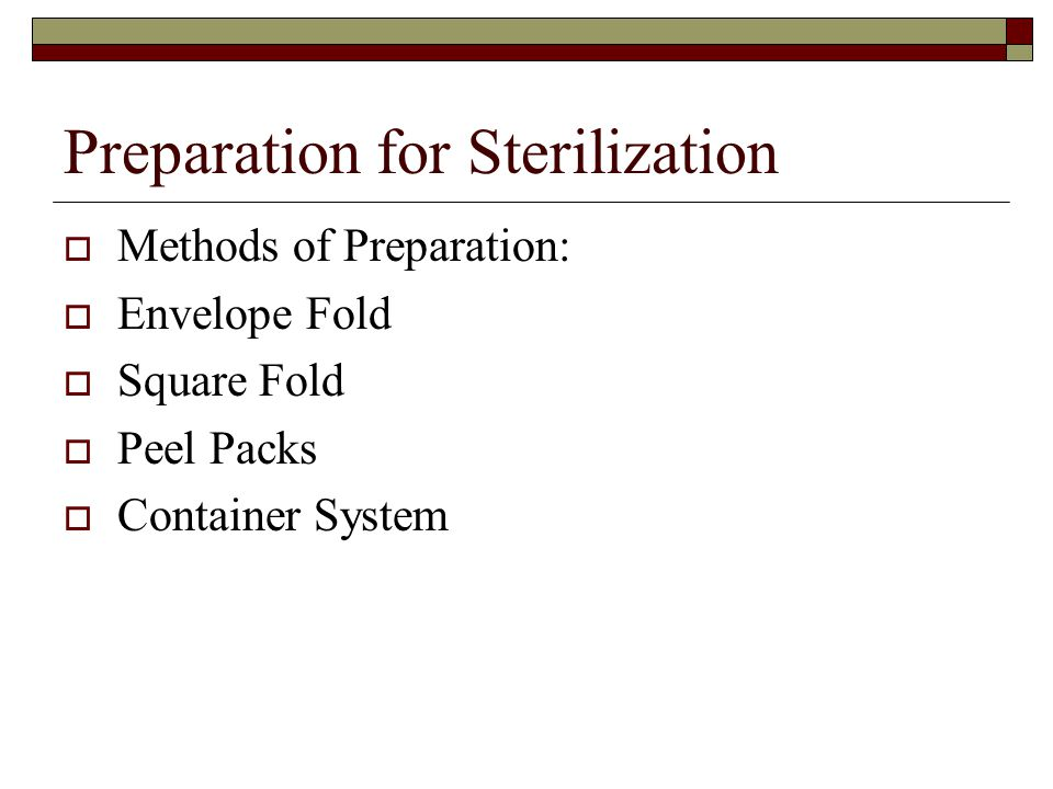 Preparation for Sterilization  Methods of Preparation:  Envelope Fold  Square Fold  Peel Packs  Container System