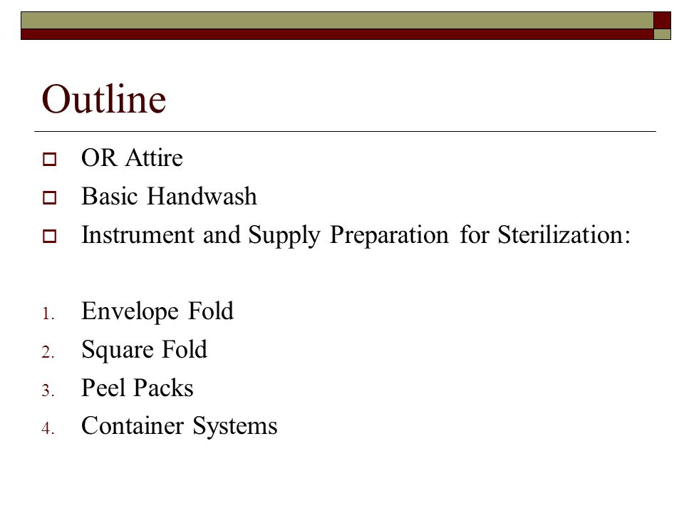 Outline  OR Attire  Basic Handwash  Instrument and Supply Preparation for Sterilization: 1.