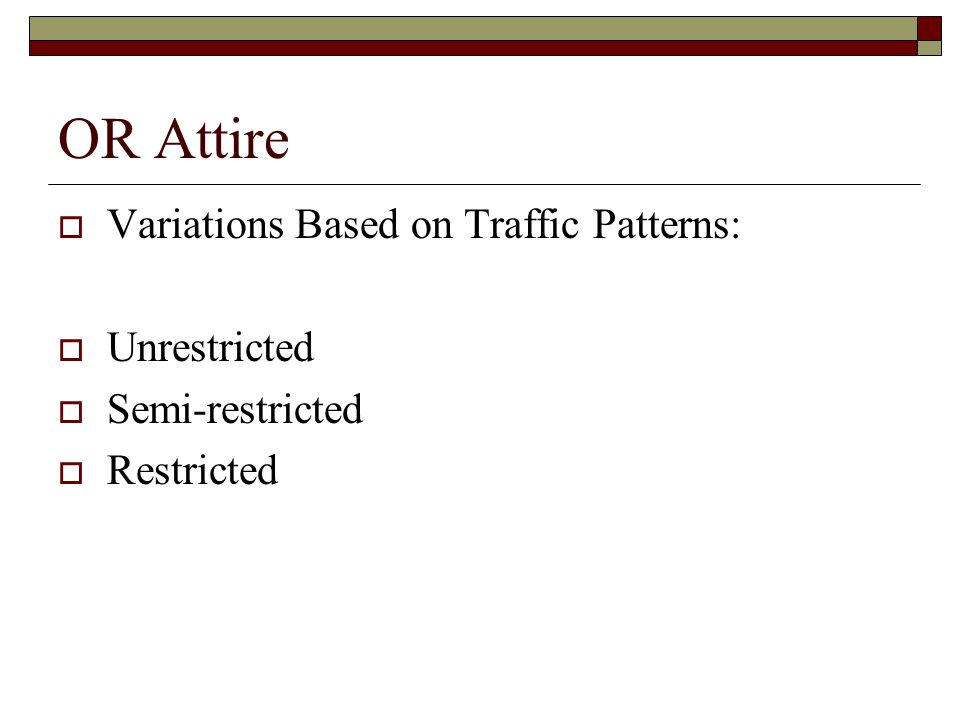 OR Attire  Variations Based on Traffic Patterns:  Unrestricted  Semi-restricted  Restricted