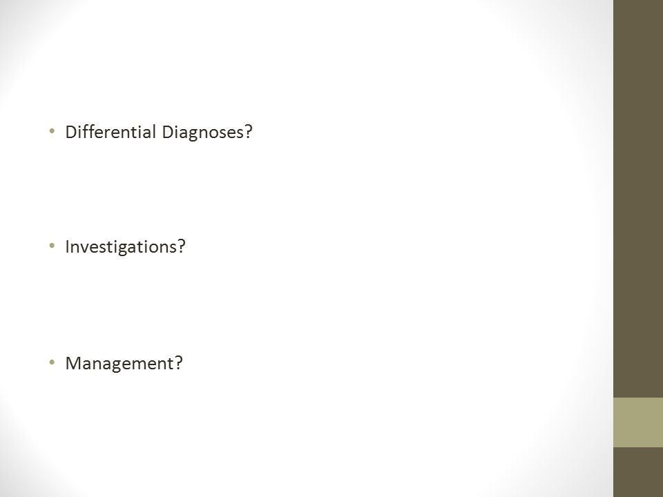 Differential Diagnoses Investigations Management