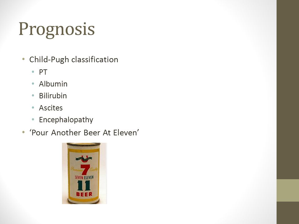 Prognosis Child-Pugh classification PT Albumin Bilirubin Ascites Encephalopathy 'Pour Another Beer At Eleven'