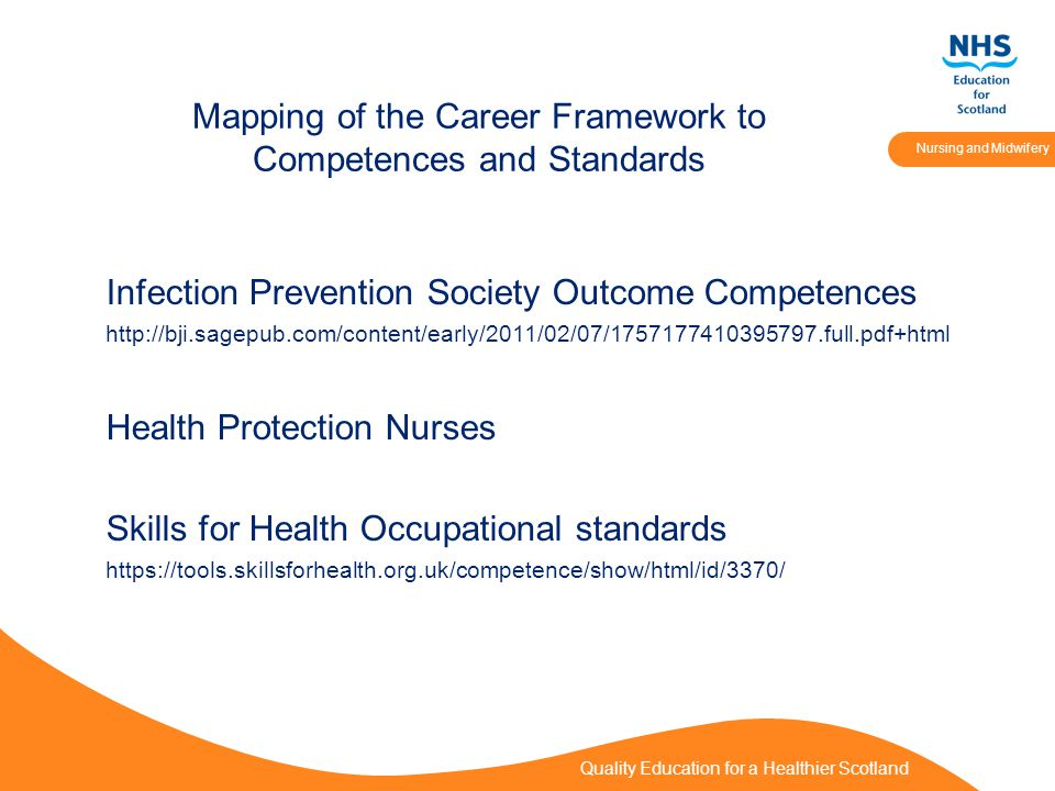 Quality Education for a Healthier Scotland Nursing and Midwifery Mapping of the Career Framework to Competences and Standards Infection Prevention Society Outcome Competences   Health Protection Nurses Skills for Health Occupational standards