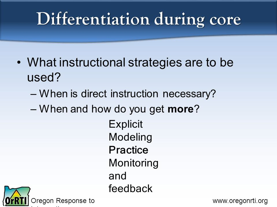 Oregon Response to Intervention   Differentiation during core What instructional strategies are to be used.