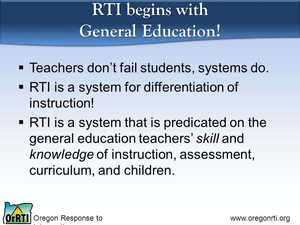 Oregon Response to Intervention   RTI begins with General Education.