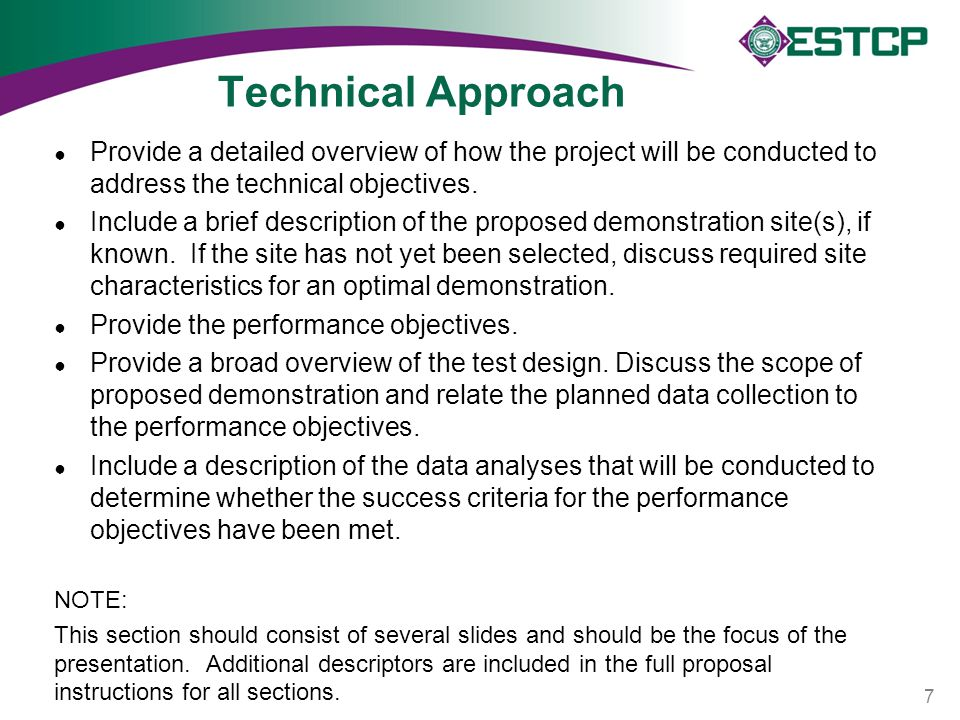 Technical Approach ● Provide a detailed overview of how the project will be conducted to address the technical objectives.
