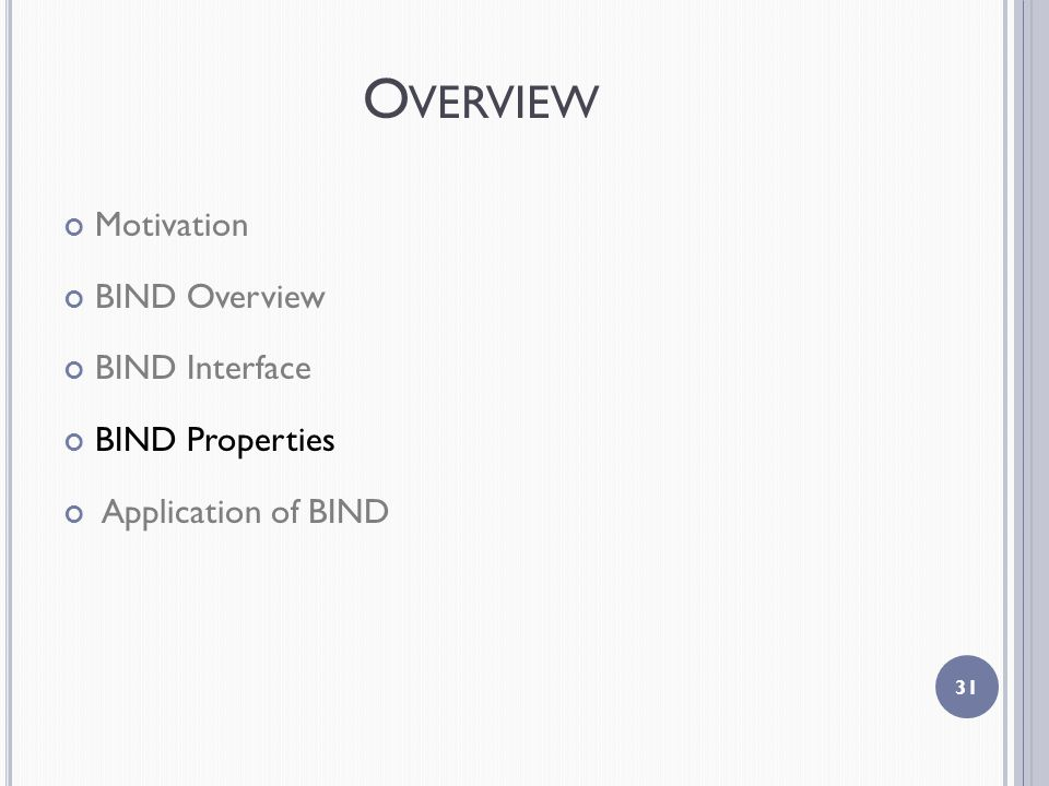O VERVIEW Motivation BIND Overview BIND Interface BIND Properties Application of BIND 31