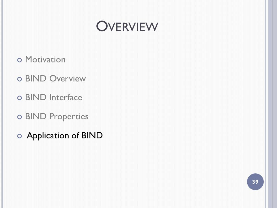 O VERVIEW Motivation BIND Overview BIND Interface BIND Properties Application of BIND 39