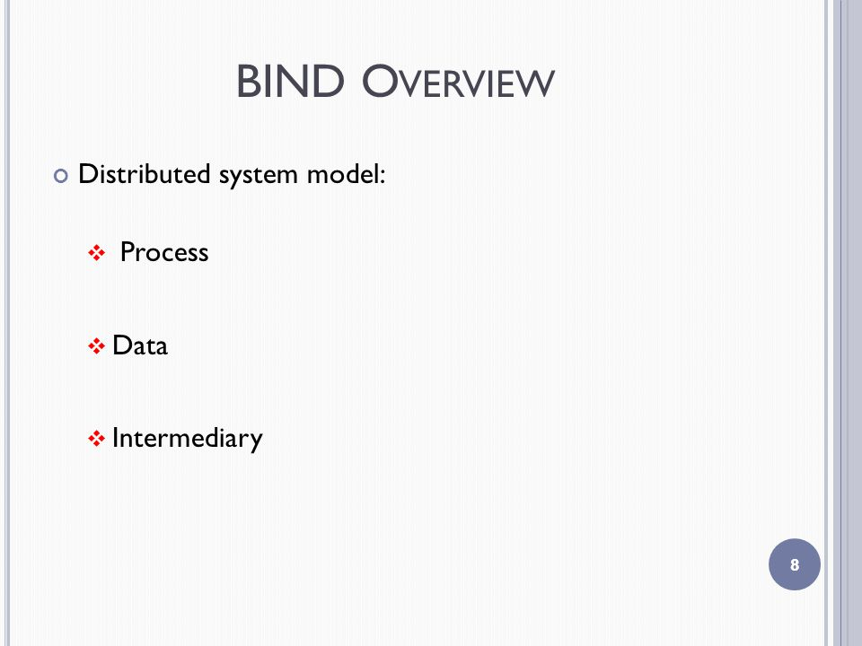 BIND O VERVIEW Distributed system model:  Process  Data  Intermediary 8