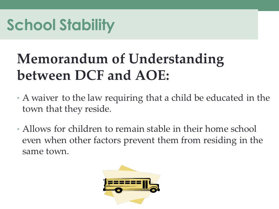 School Stability Memorandum of Understanding between DCF and AOE: A waiver to the law requiring that a child be educated in the town that they reside.