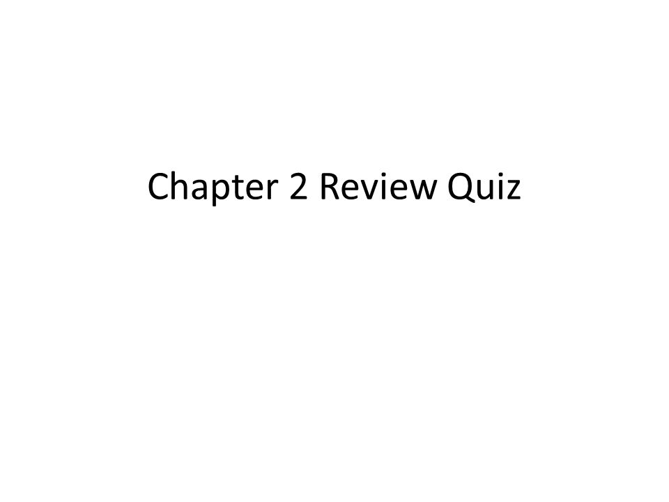 Chapter 2 Review Quiz