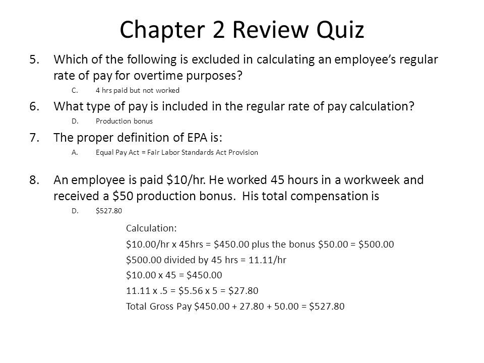 Chapter 2 Review Quiz 5.Which of the following is excluded in calculating an employee's regular rate of pay for overtime purposes.