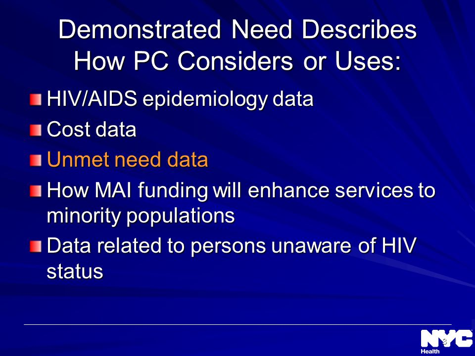 3 Demonstrated Need Describes How PC Considers or Uses: HIV/AIDS epidemiology data Cost data Unmet need data How MAI funding will enhance services to minority populations Data related to persons unaware of HIV status