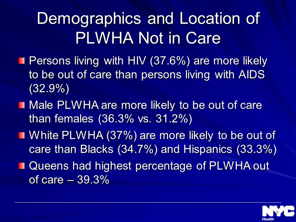 7 Demographics and Location of PLWHA Not in Care Persons living with HIV (37.6%) are more likely to be out of care than persons living with AIDS (32.9%) Male PLWHA are more likely to be out of care than females (36.3% vs.