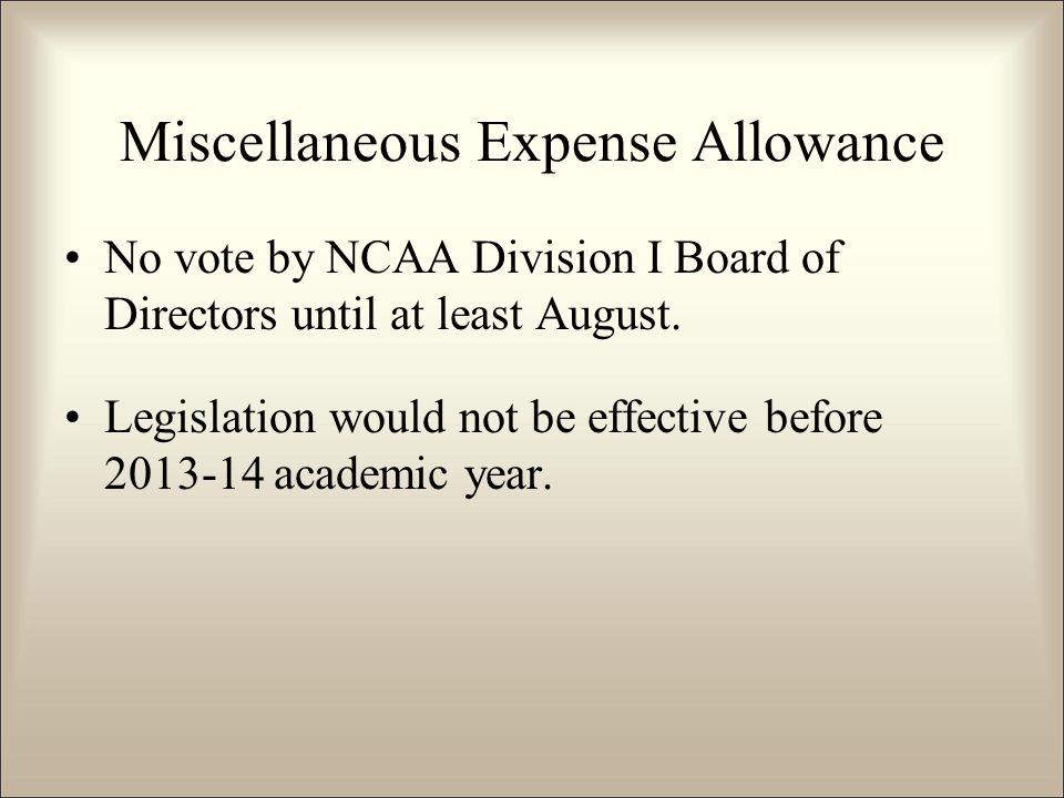 Miscellaneous Expense Allowance No vote by NCAA Division I Board of Directors until at least August.