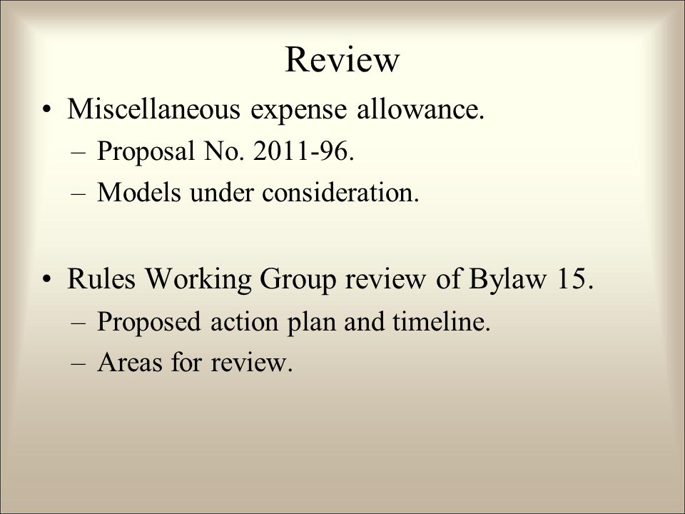 Review Miscellaneous expense allowance. –Proposal No.