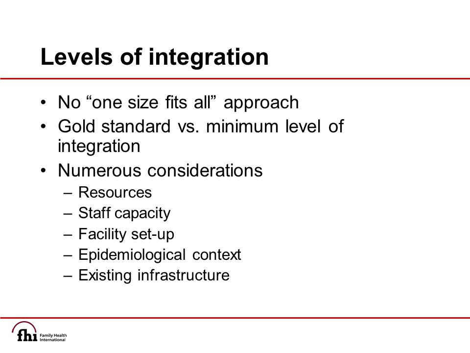 Levels of integration No one size fits all approach Gold standard vs.