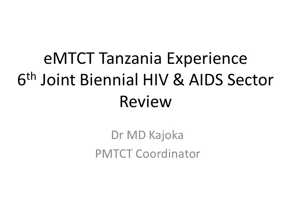 eMTCT Tanzania Experience 6 th Joint Biennial HIV & AIDS Sector Review Dr MD Kajoka PMTCT Coordinator