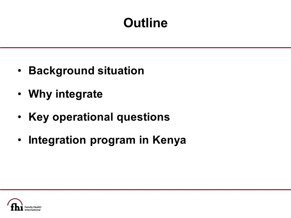 Outline Background situation Why integrate Key operational questions Integration program in Kenya