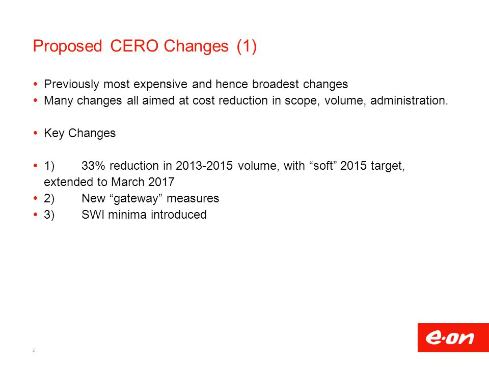 Proposed CERO Changes (1)  Previously most expensive and hence broadest changes  Many changes all aimed at cost reduction in scope, volume, administration.