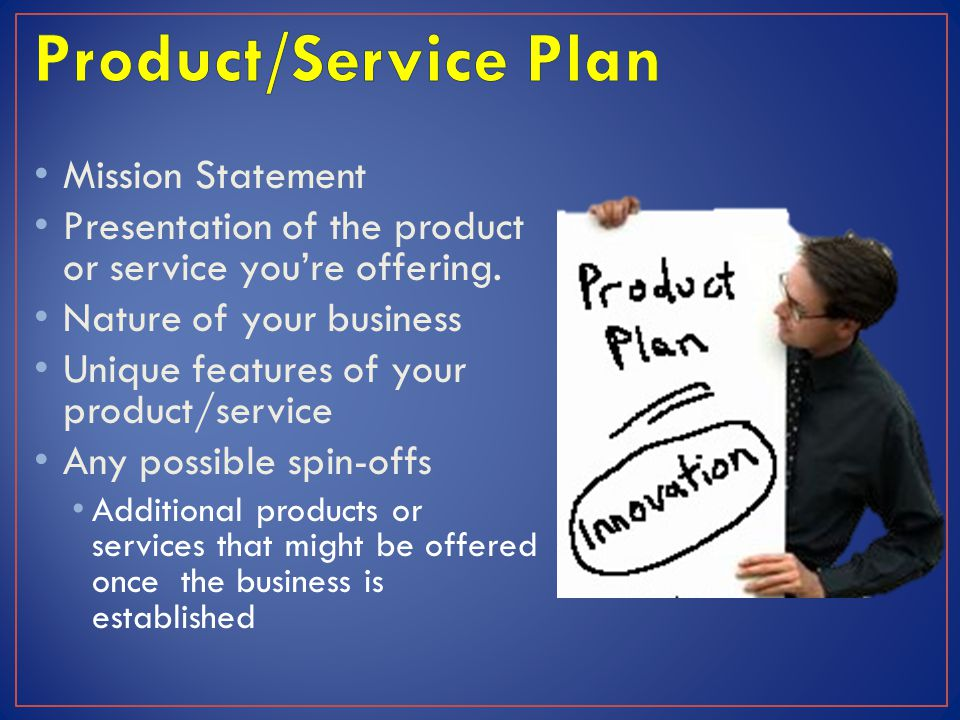 Mission Statement Presentation of the product or service you're offering.