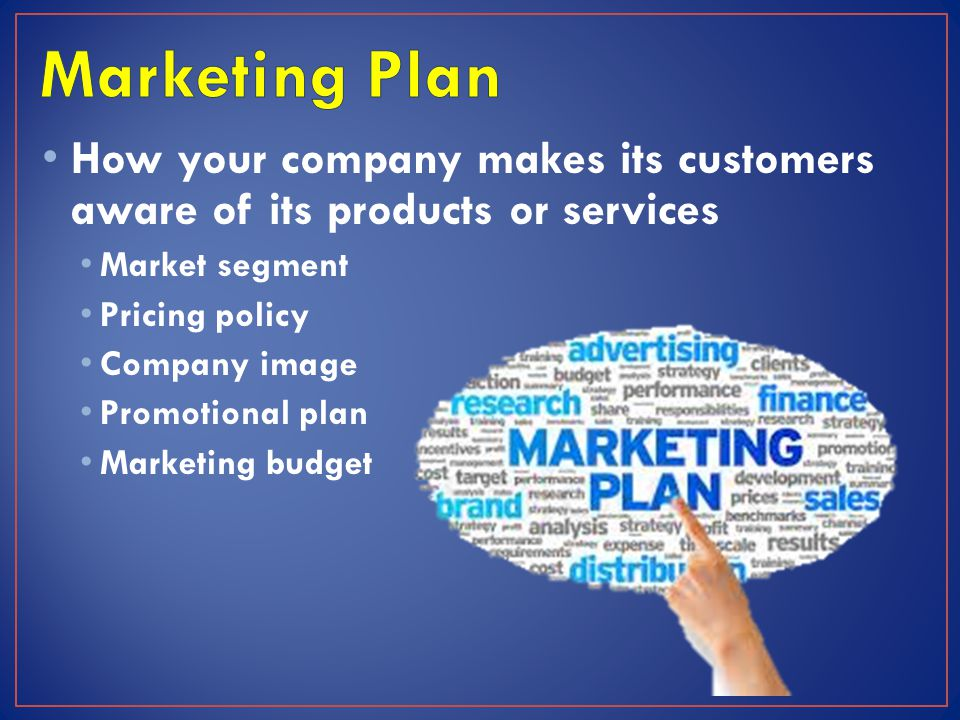 How your company makes its customers aware of its products or services Market segment Pricing policy Company image Promotional plan Marketing budget