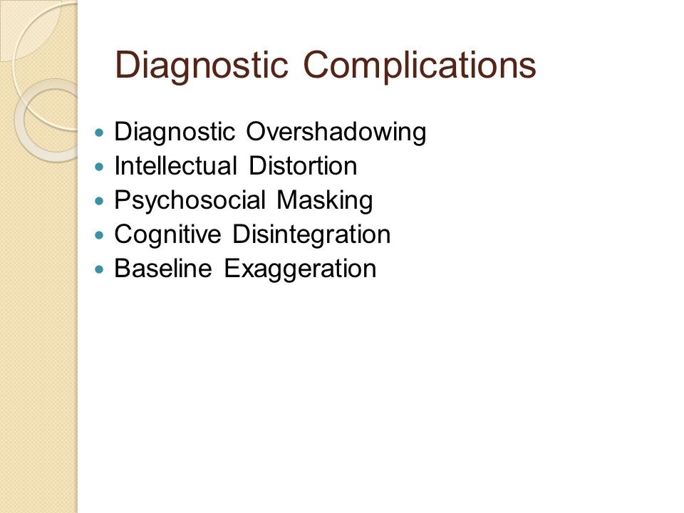 Diagnostic Complications Diagnostic Overshadowing Intellectual Distortion Psychosocial Masking Cognitive Disintegration Baseline Exaggeration