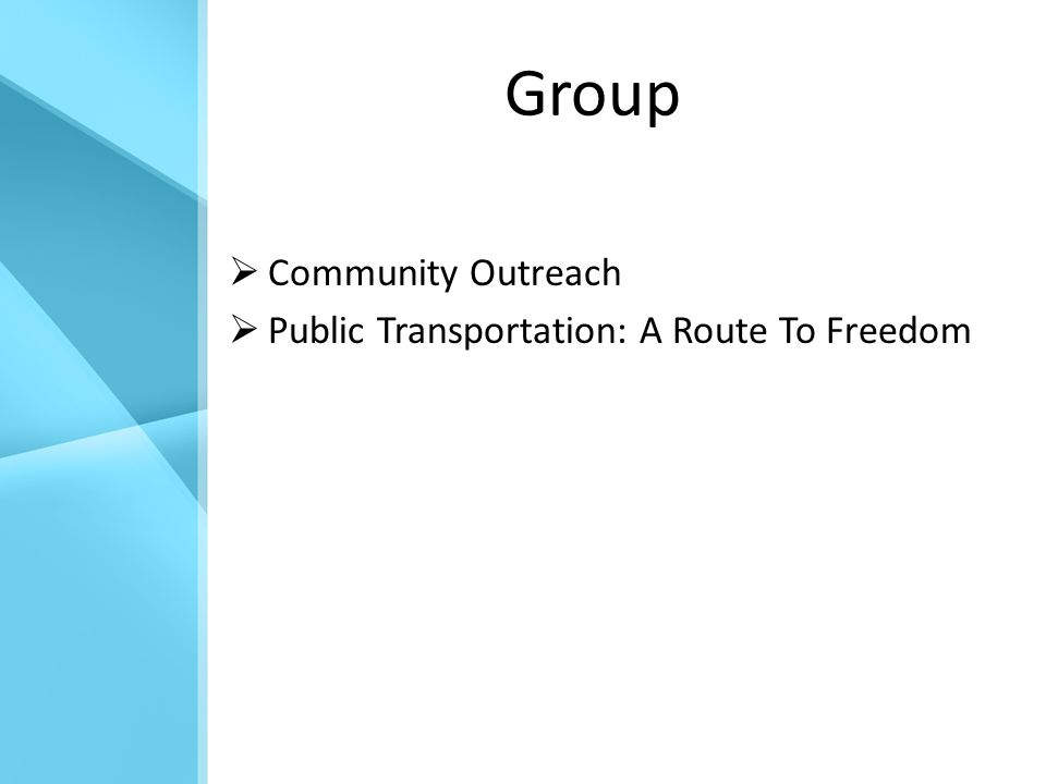 Group  Community Outreach  Public Transportation: A Route To Freedom
