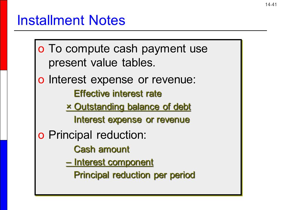 14-41 Installment Notes oTo compute cash payment use present value tables.