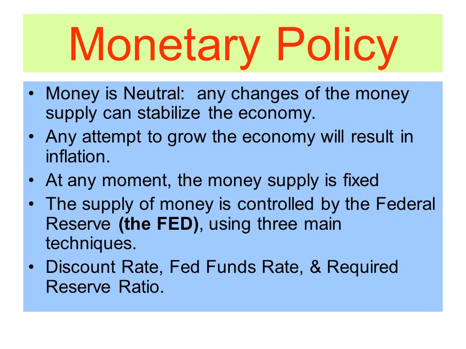 Monetary Policy Money is Neutral: any changes of the money supply can stabilize the economy.